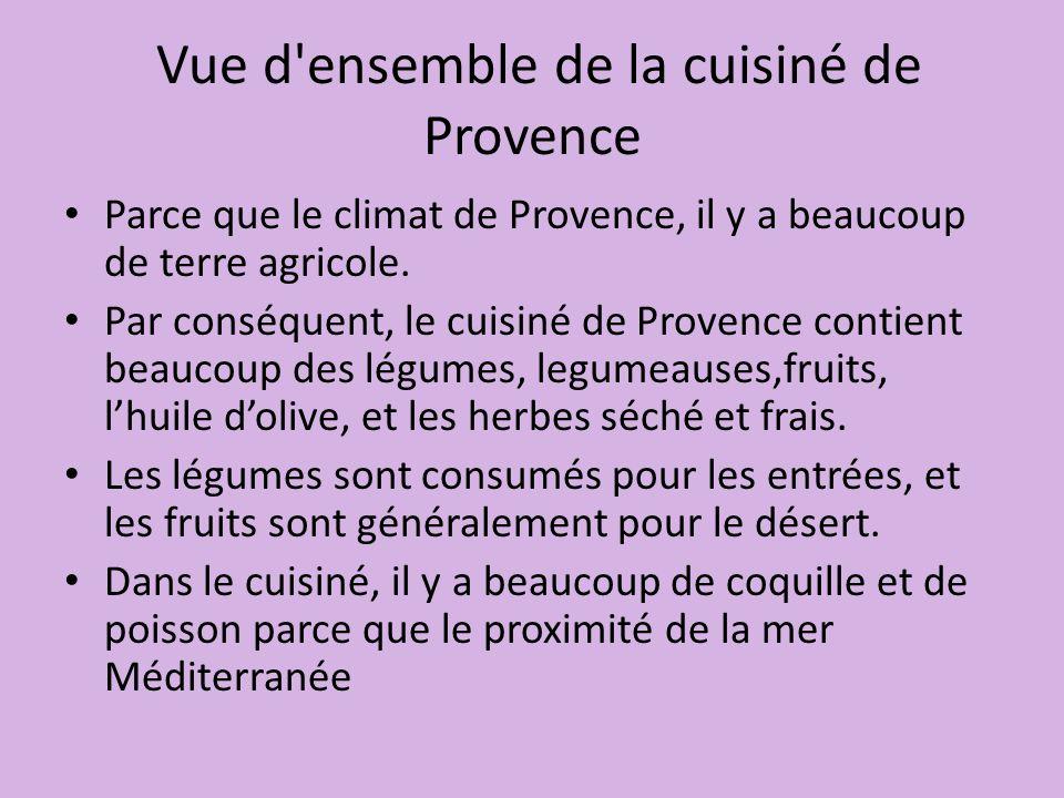 Vue d'ensemble de la cuisiné de Provence Parce que le climat de Provence, il y a beaucoup de terre agricole. Par conséquent, le cuisiné de Provence co