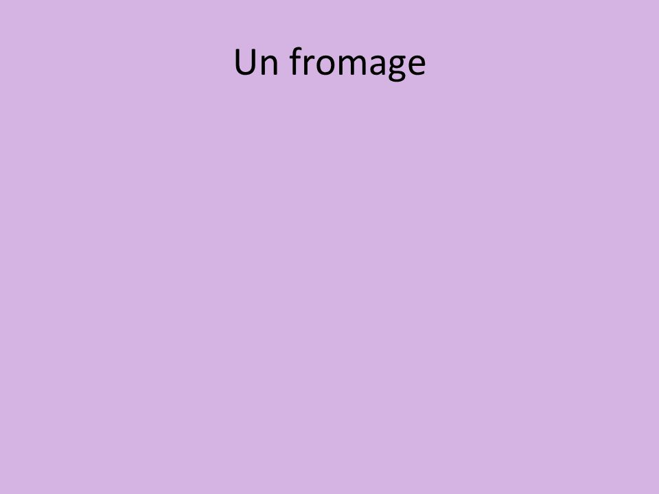 Un fromage