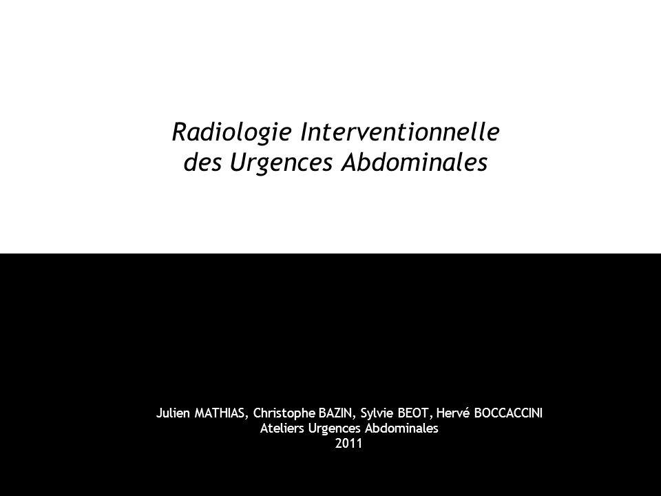 Radiologie Interventionnelle des Urgences Abdominales Julien MATHIAS, Christophe BAZIN, Sylvie BEOT, Hervé BOCCACCINI Ateliers Urgences Abdominales 20