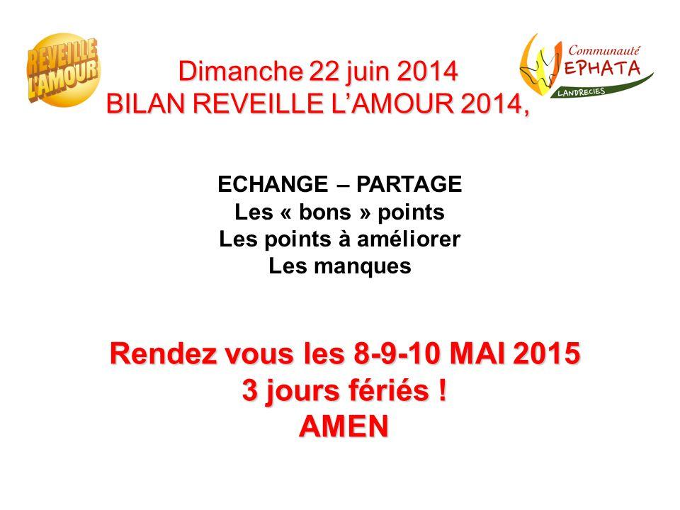 Dimanche 22 juin 2014 BILAN REVEILLE L'AMOUR 2014, ECHANGE – PARTAGE Les « bons » points Les points à améliorer Les manques Rendez vous les 8-9-10 MAI