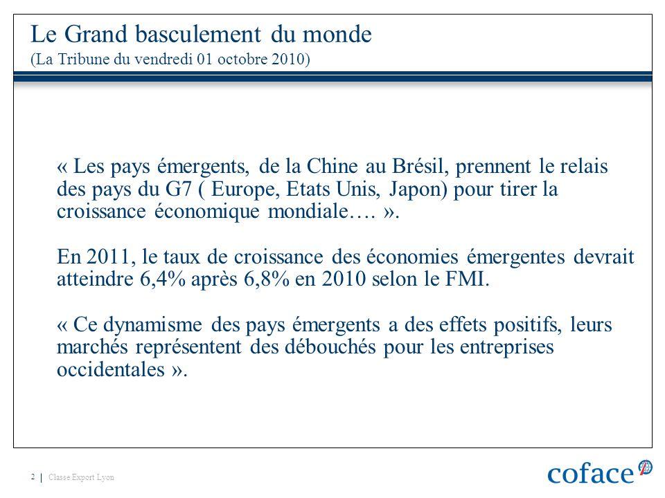 Classe Export Lyon 2 « Les pays émergents, de la Chine au Brésil, prennent le relais des pays du G7 ( Europe, Etats Unis, Japon) pour tirer la croissa