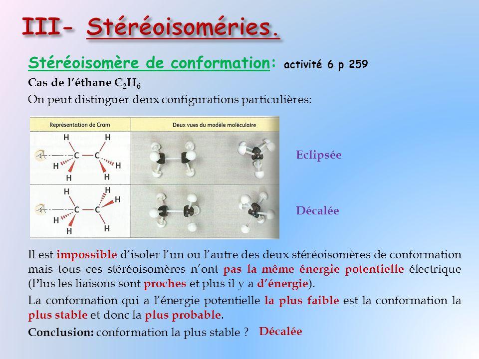 Stéréoisomère de conformation: activité 6 p 259 Cas de l'éthane C 2 H 6 On peut distinguer deux configurations particulières: Il est impossible d'isol