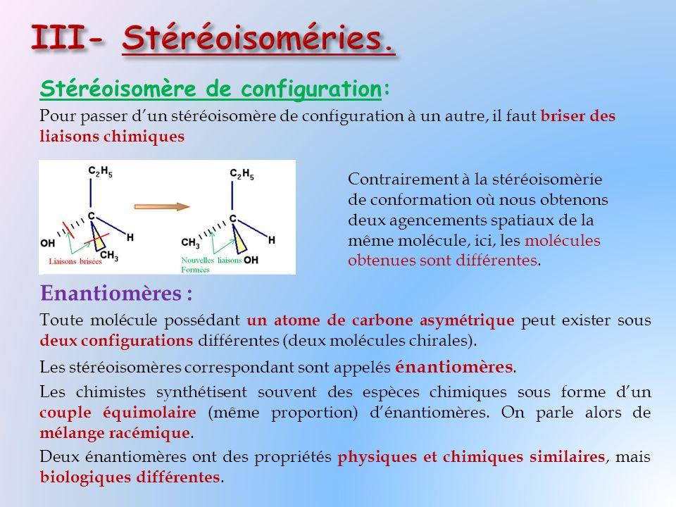 Stéréoisomère de configuration: Pour passer d'un stéréoisomère de configuration à un autre, il faut briser des liaisons chimiques Enantiomères : Toute