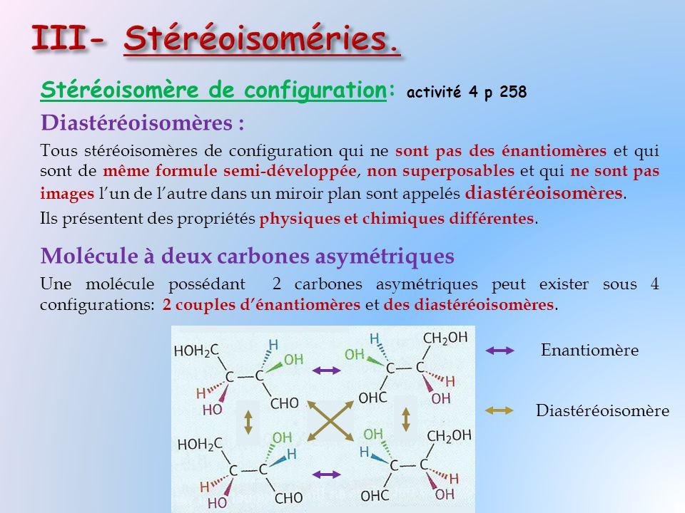 Stéréoisomère de configuration: activité 4 p 258 Diastéréoisomères : Tous stéréoisomères de configuration qui ne sont pas des énantiomères et qui sont