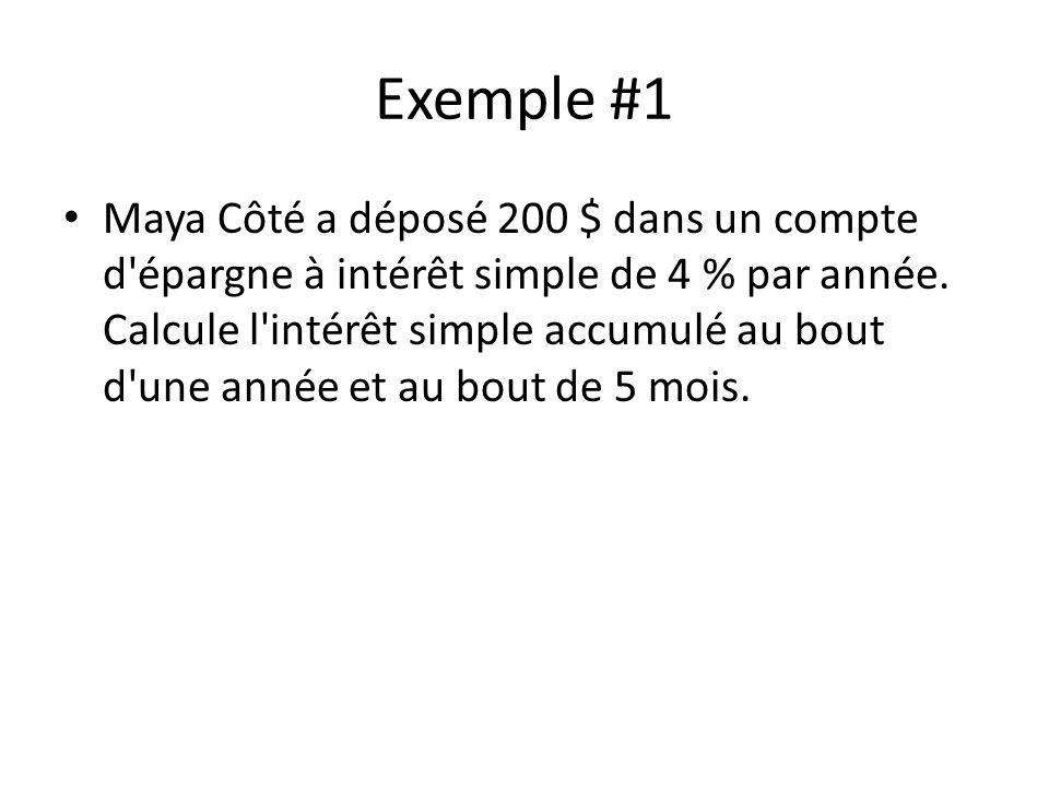 Exemple #1 Maya Côté a déposé 200 $ dans un compte d épargne à intérêt simple de 4 % par année.