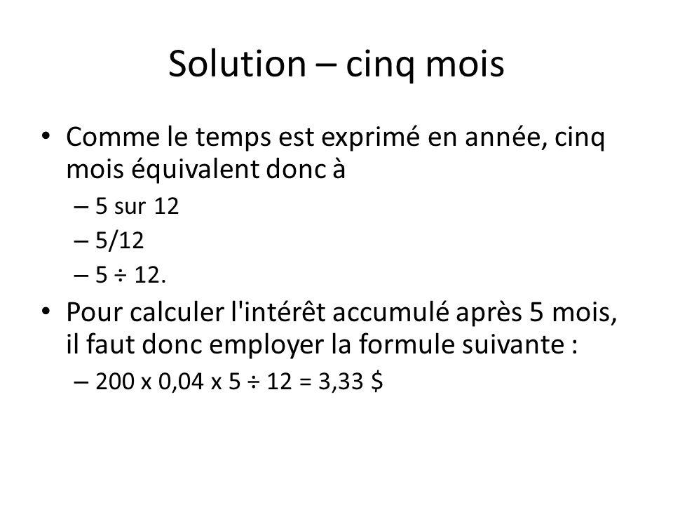 Solution – cinq mois Comme le temps est exprimé en année, cinq mois équivalent donc à – 5 sur 12 – 5/12 – 5 ÷ 12.