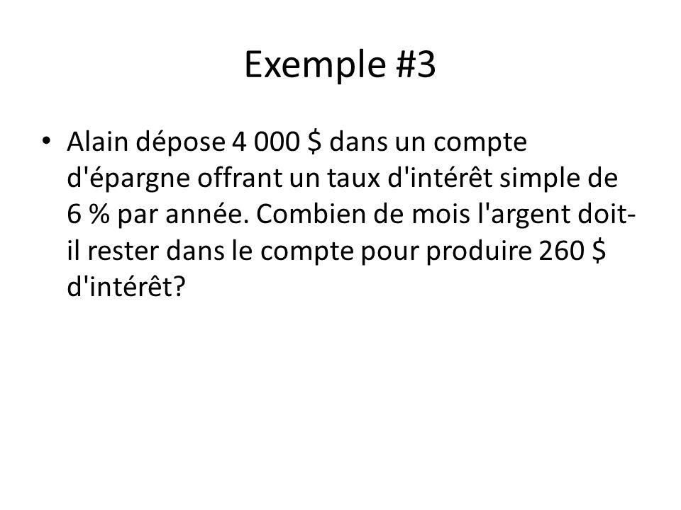Exemple #3 Alain dépose 4 000 $ dans un compte d épargne offrant un taux d intérêt simple de 6 % par année.