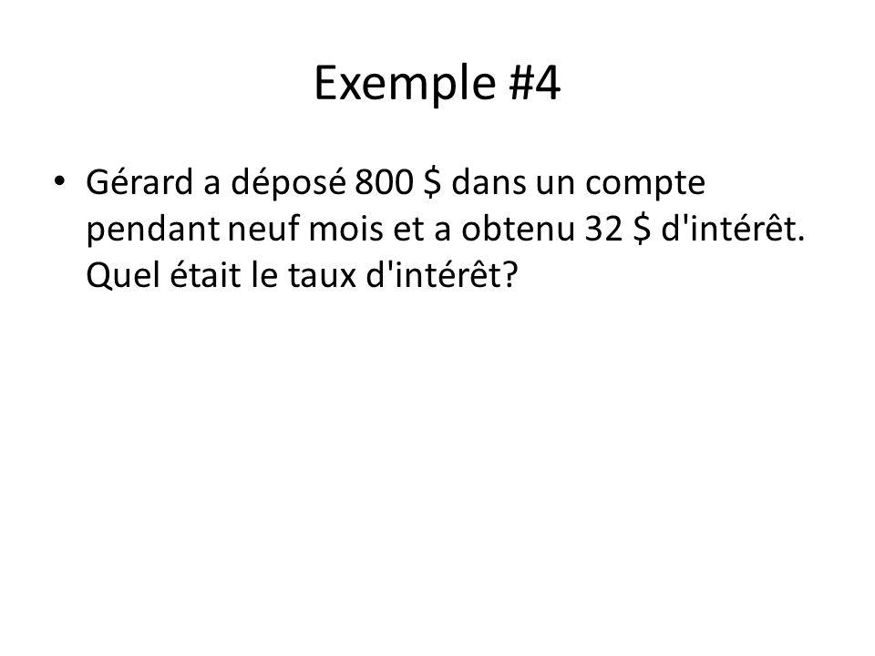 Exemple #4 Gérard a déposé 800 $ dans un compte pendant neuf mois et a obtenu 32 $ d intérêt.
