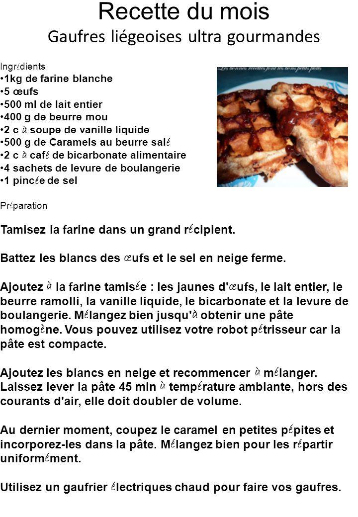 Recette du mois Gaufres liégeoises ultra gourmandes Ingr é dients 1kg de farine blanche 5 œufs 500 ml de lait entier 400 g de beurre mou 2 c à soupe de vanille liquide 500 g de Caramels au beurre sal é 2 c à caf é de bicarbonate alimentaire 4 sachets de levure de boulangerie 1 pinc é e de sel Pr é paration Tamisez la farine dans un grand r é cipient.