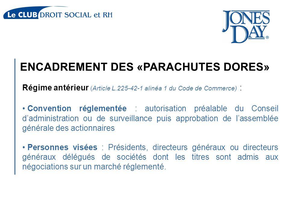 ENCADREMENT DES «PARACHUTES DORES» Régime antérieur (Article L.225-42-1 alinéa 1 du Code de Commerce) : Convention réglementée : autorisation préalabl