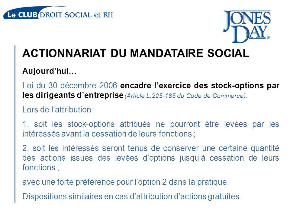 ACTIONNARIAT DU MANDATAIRE SOCIAL Aujourd'hui… Loi du 30 décembre 2006 encadre l'exercice des stock-options par les dirigeants d'entreprise (Article L