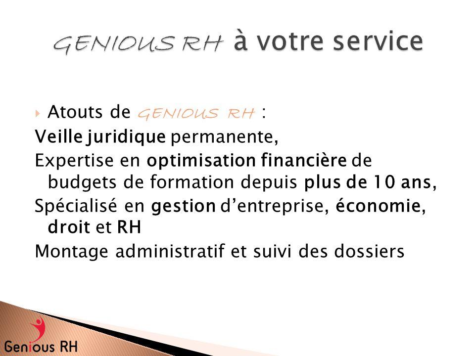  Atouts de GENIOUS RH : Veille juridique permanente, Expertise en optimisation financière de budgets de formation depuis plus de 10 ans, Spécialisé e