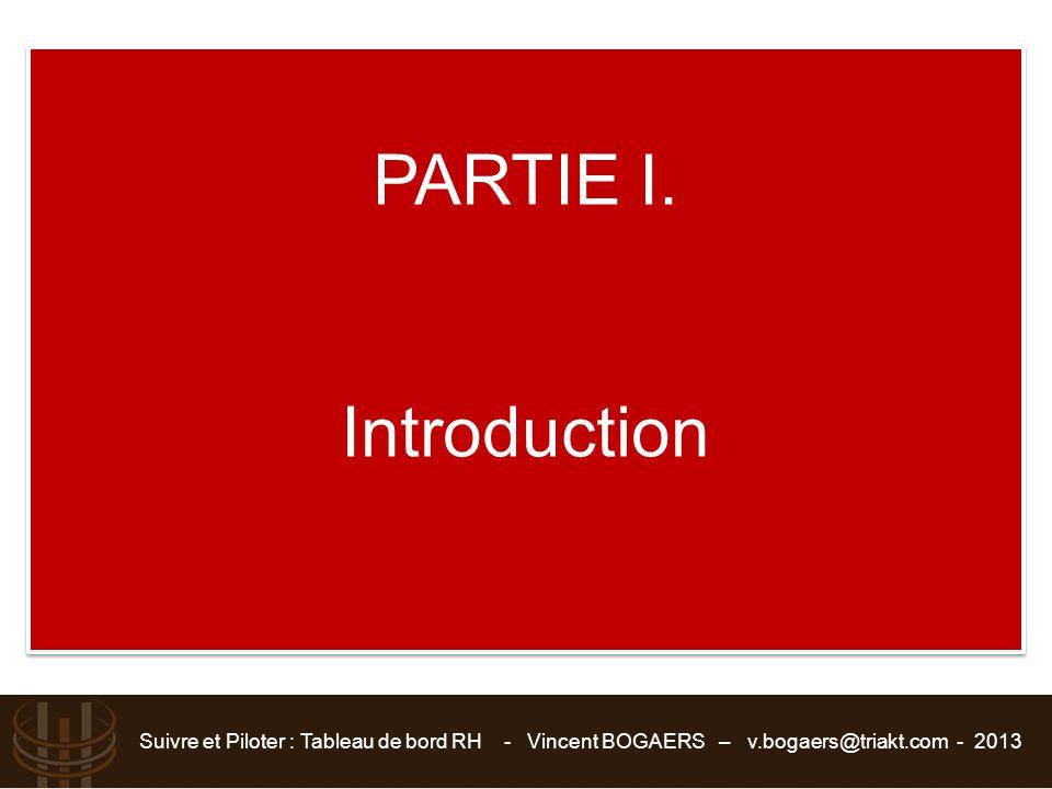 Suivre et Piloter : Tableau de bord RH - Vincent BOGAERS – v.bogaers@triakt.com - 2013 PARTIE I. Introduction PARTIE I. Introduction