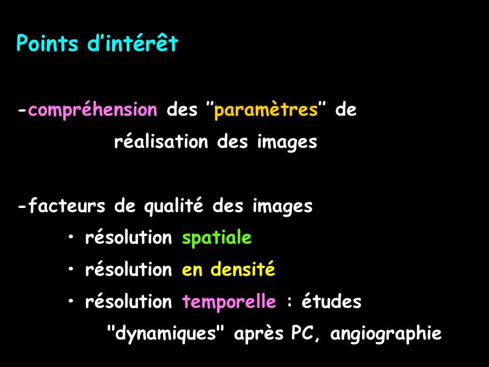 Points d'intérêt -compréhension des ''paramètres'' de réalisation des images -facteurs de qualité des images résolution spatiale résolution en densité