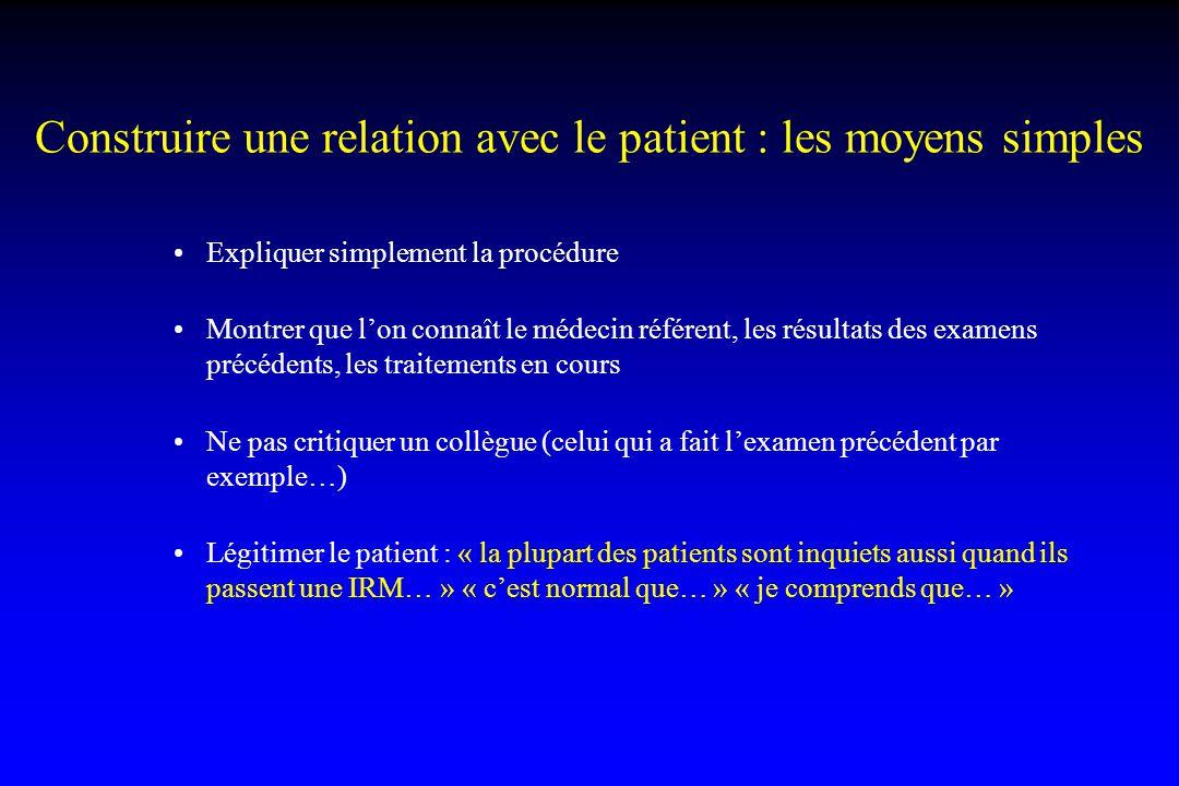 Construire une relation avec le patient : les moyens simples Expliquer simplement la procédure Montrer que l'on connaît le médecin référent, les résul