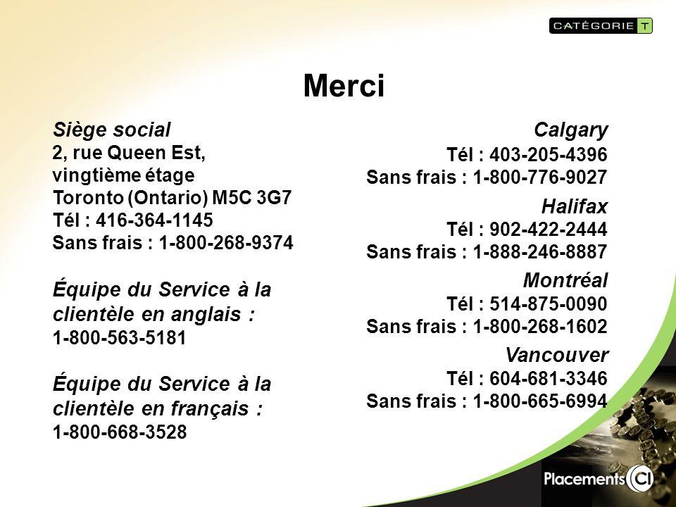 Merci Siège social 2, rue Queen Est, vingtième étage Toronto (Ontario) M5C 3G7 Tél : 416-364-1145 Sans frais : 1-800-268-9374 Équipe du Service à la clientèle en anglais : 1-800-563-5181 Équipe du Service à la clientèle en français : 1-800-668-3528 Calgary Tél : 403-205-4396 Sans frais : 1-800-776-9027 Halifax Tél : 902-422-2444 Sans frais : 1-888-246-8887 Montréal Tél : 514-875-0090 Sans frais : 1-800-268-1602 Vancouver Tél : 604-681-3346 Sans frais : 1-800-665-6994