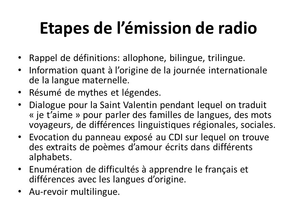 Etapes de l'émission de radio Rappel de définitions: allophone, bilingue, trilingue. Information quant à l'origine de la journée internationale de la