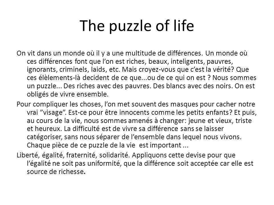 The puzzle of life On vit dans un monde où il y a une multitude de différences. Un monde où ces différences font que l'on est riches, beaux, inteligen