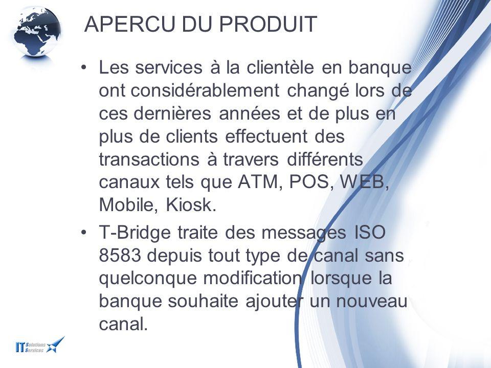 APERCU DU PRODUIT La plateforme ISO T-Bridge a révolutionné l'intéraction entre les e- canaux bancaires et le système bancaire core sans temps de développement.