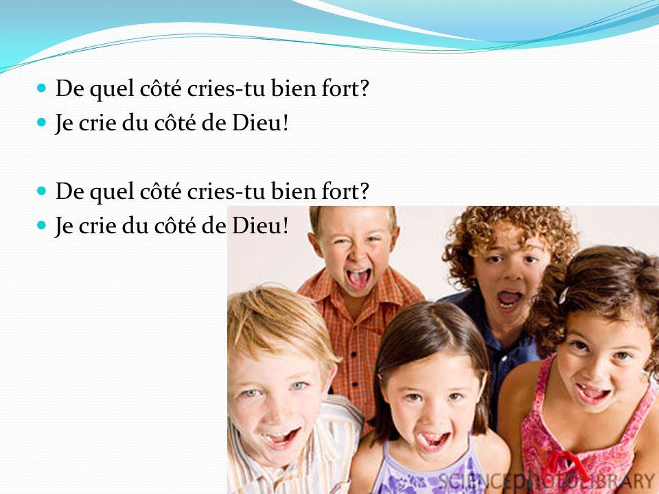 De quel côté cries-tu bien fort? Je crie du côté de Dieu! De quel côté cries-tu bien fort? Je crie du côté de Dieu!