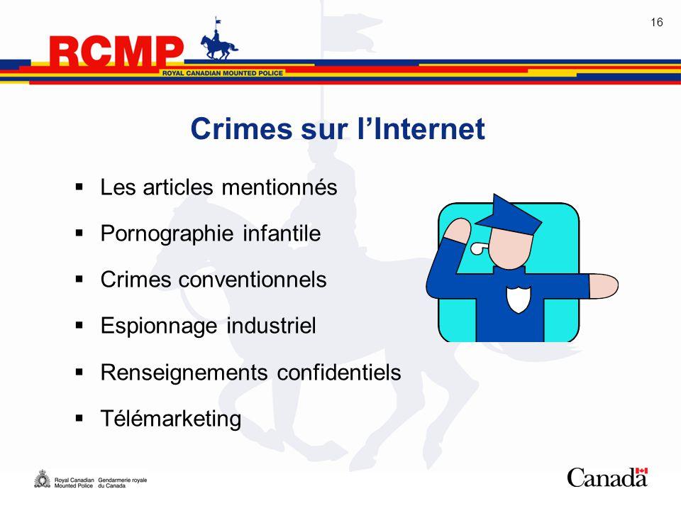 16 Crimes sur l'Internet  Les articles mentionnés  Pornographie infantile  Crimes conventionnels  Espionnage industriel  Renseignements confident