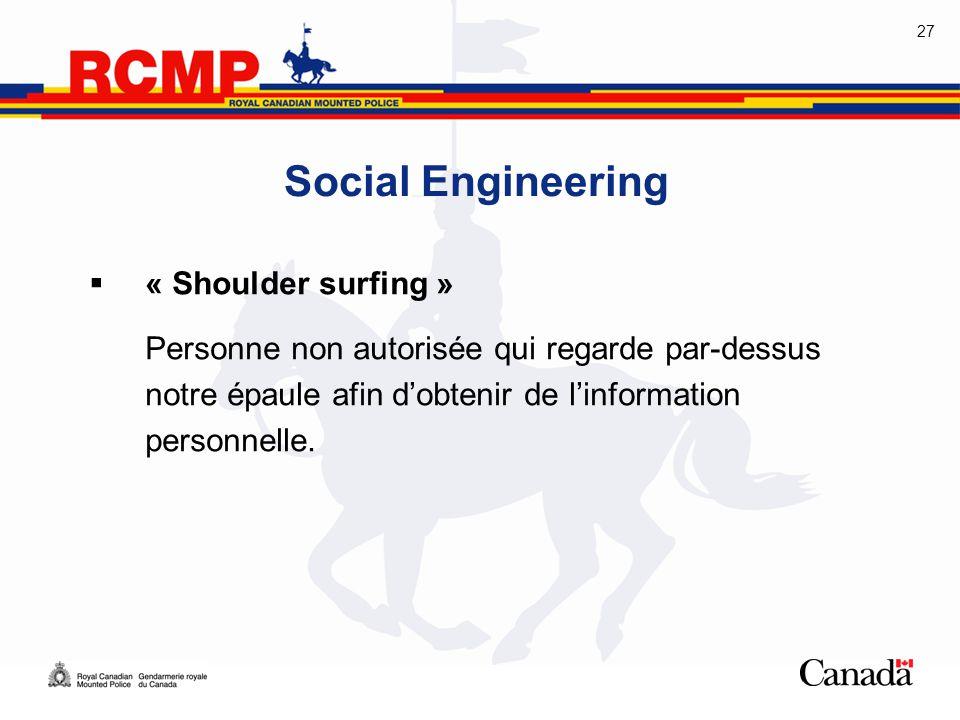 27 Social Engineering  « Shoulder surfing » Personne non autorisée qui regarde par-dessus notre épaule afin d'obtenir de l'information personnelle.