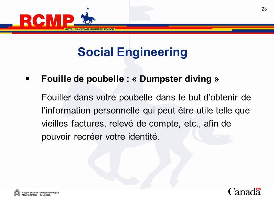 28 Social Engineering  Fouille de poubelle : « Dumpster diving » Fouiller dans votre poubelle dans le but d'obtenir de l'information personnelle qui