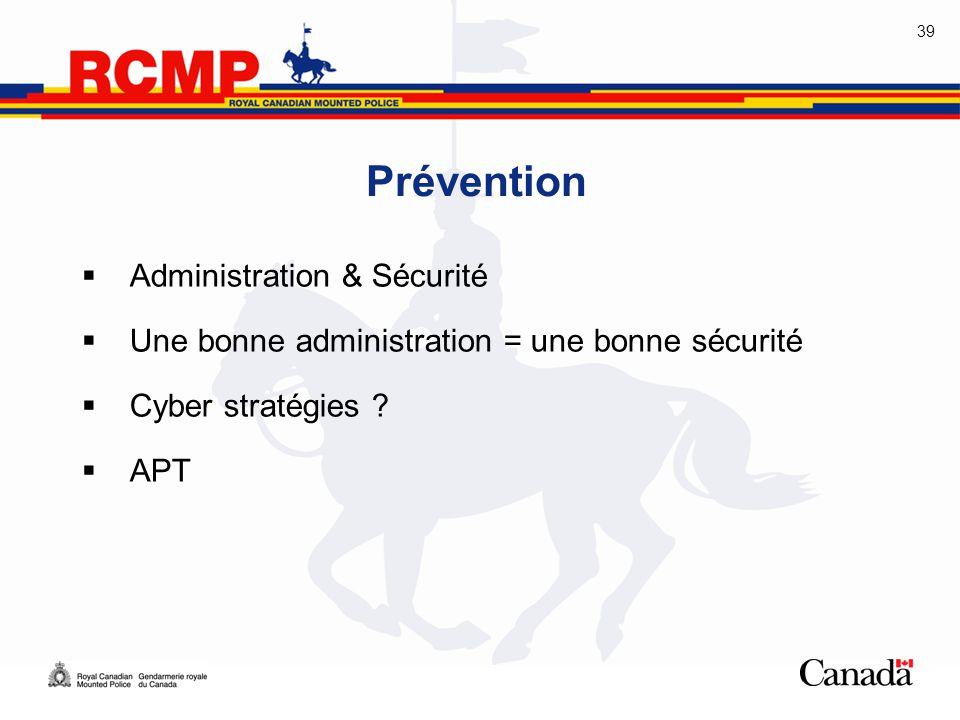39 Prévention  Administration & Sécurité  Une bonne administration = une bonne sécurité  Cyber stratégies ?  APT