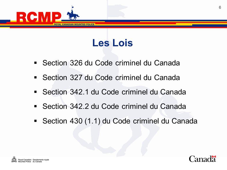 6 Les Lois  Section 326 du Code criminel du Canada  Section 327 du Code criminel du Canada  Section 342.1 du Code criminel du Canada  Section 342.