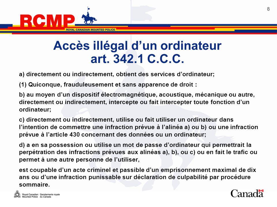 8 Accès illégal d'un ordinateur art. 342.1 C.C.C. a) directement ou indirectement, obtient des services d'ordinateur; (1) Quiconque, frauduleusement e