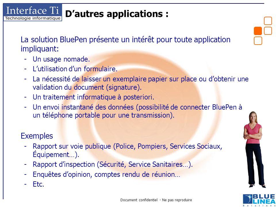 Document confidentiel - Ne pas reproduire D'autres applications : La solution BluePen présente un intérêt pour toute application impliquant: -Un usage