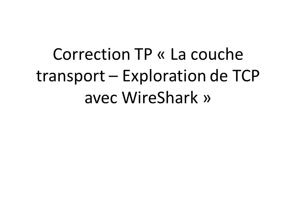 Correction TP « La couche transport – Exploration de TCP avec WireShark »