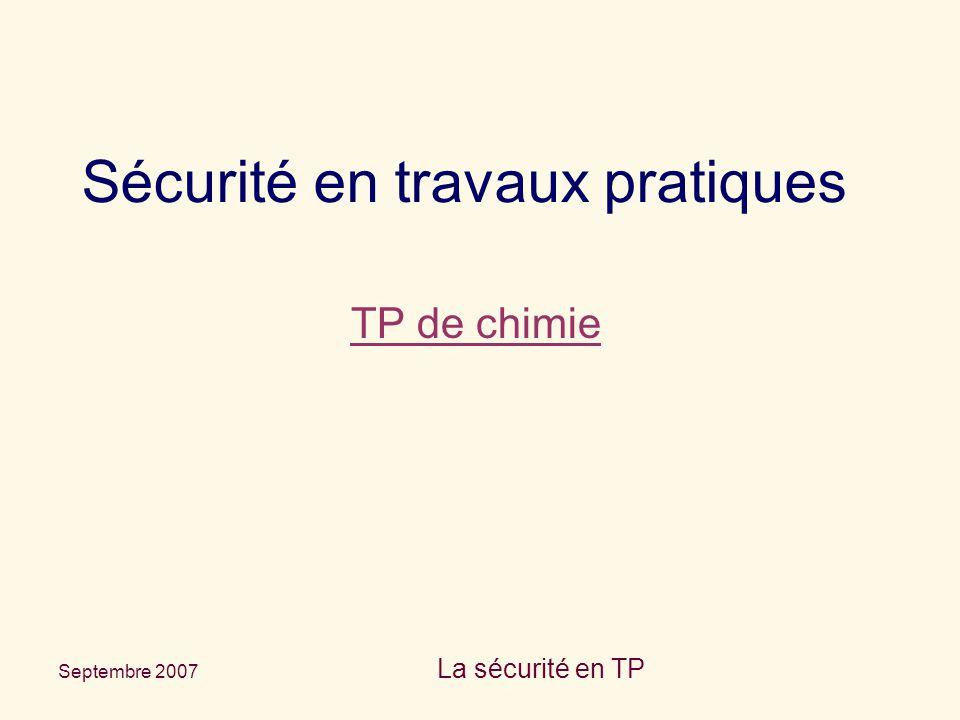 Septembre 2007 La sécurité en TP Sécurité en travaux pratiques TP de chimie