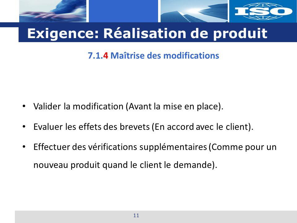 L o g o Exigence: Réalisation de produit 11 7.1.4 Maîtrise des modifications Valider la modification (Avant la mise en place). Evaluer les effets des