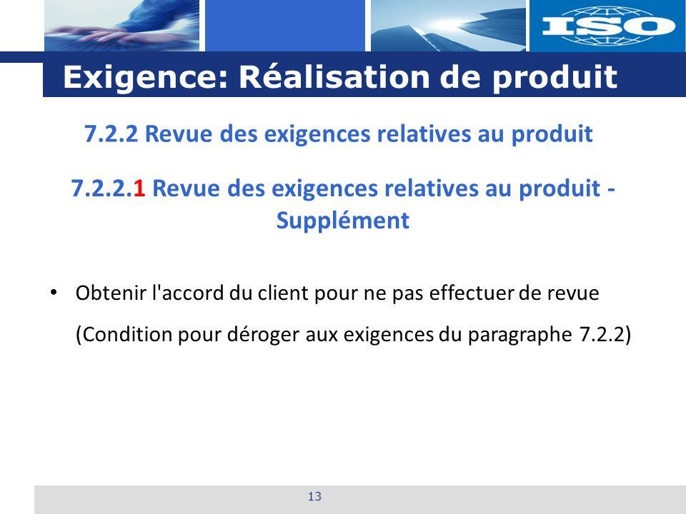 L o g o Exigence: Réalisation de produit 13 7.2.2.1 Revue des exigences relatives au produit - Supplément Obtenir l'accord du client pour ne pas effec