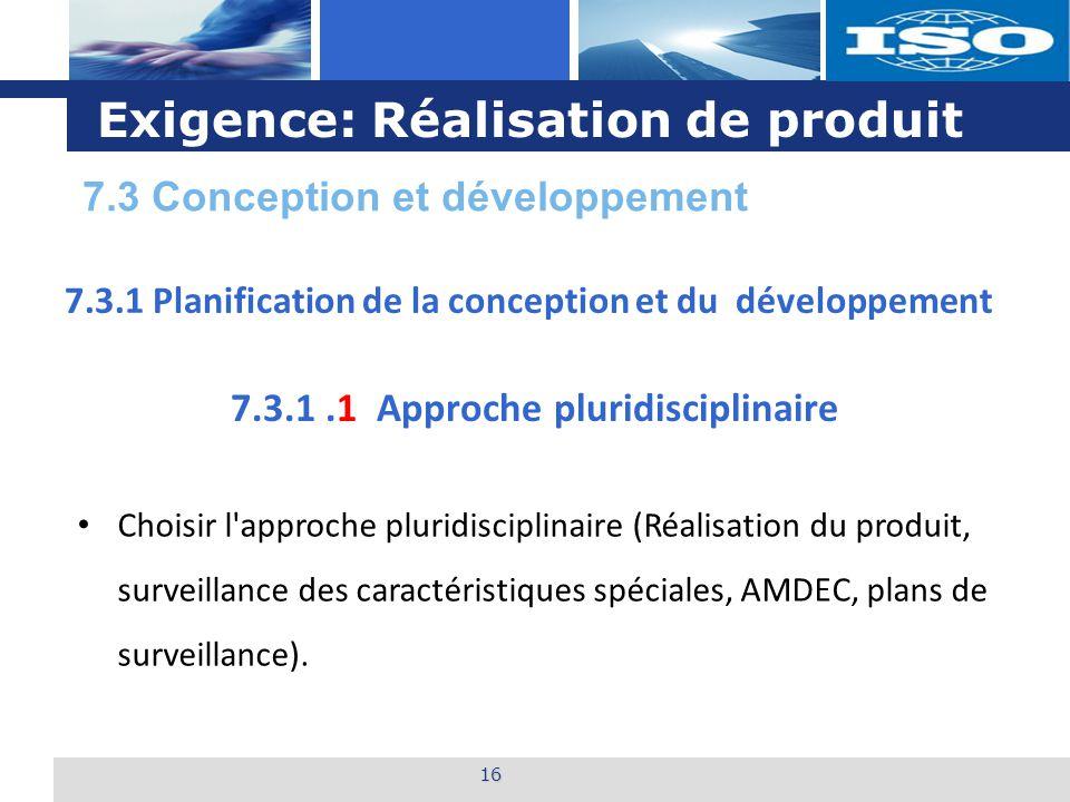 L o g o Exigence: Réalisation de produit 16 7.3.1.1 Approche pluridisciplinaire Choisir l'approche pluridisciplinaire (Réalisation du produit, surveil