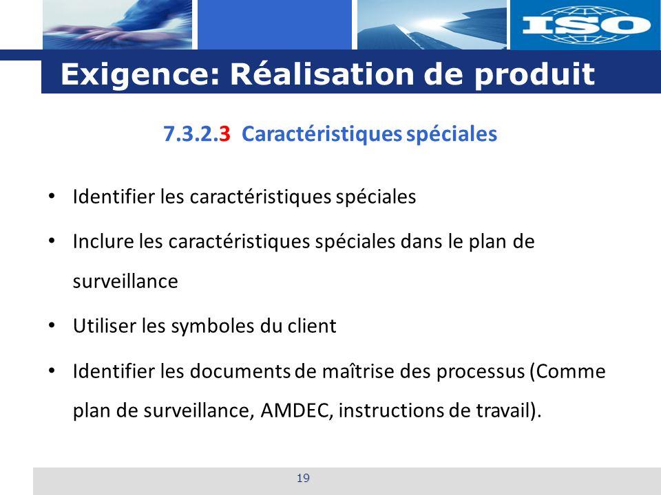 L o g o Exigence: Réalisation de produit 19 7.3.2.3 Caractéristiques spéciales Identifier les caractéristiques spéciales Inclure les caractéristiques