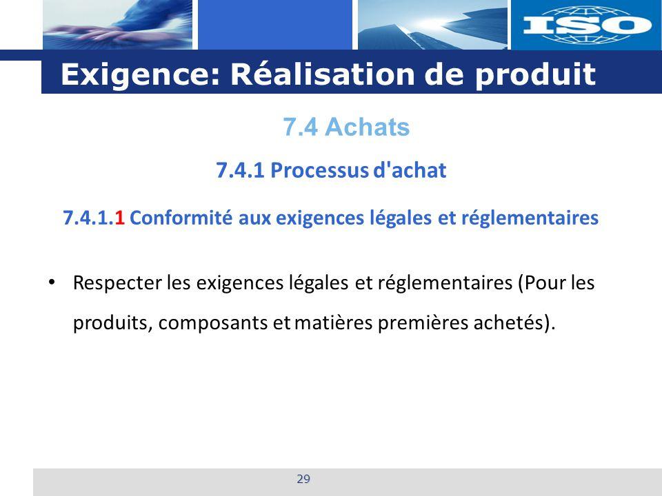 L o g o Exigence: Réalisation de produit 29 7.4.1.1 Conformité aux exigences légales et réglementaires Respecter les exigences légales et réglementair
