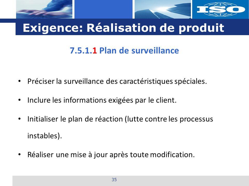 L o g o Exigence: Réalisation de produit 35 7.5.1.1 Plan de surveillance Préciser la surveillance des caractéristiques spéciales.