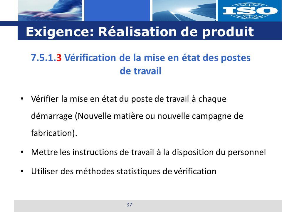 L o g o Exigence: Réalisation de produit 37 7.5.1.3 Vérification de la mise en état des postes de travail Vérifier la mise en état du poste de travail
