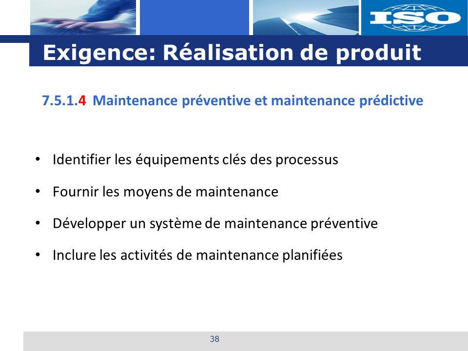 L o g o Exigence: Réalisation de produit 38 7.5.1.4 Maintenance préventive et maintenance prédictive Identifier les équipements clés des processus Fou