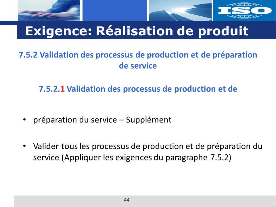 L o g o Exigence: Réalisation de produit 44 7.5.2.1 Validation des processus de production et de préparation du service – Supplément Valider tous les