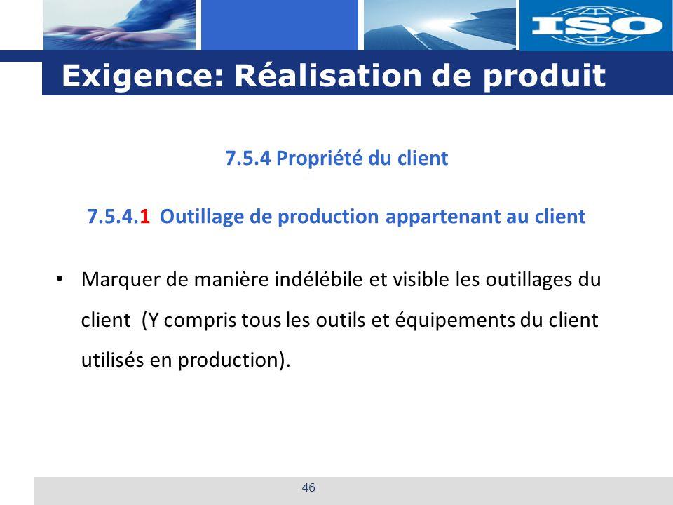 L o g o Exigence: Réalisation de produit 46 7.5.4.1 Outillage de production appartenant au client Marquer de manière indélébile et visible les outillages du client (Y compris tous les outils et équipements du client utilisés en production).
