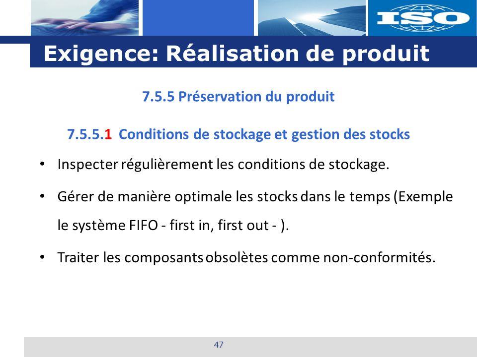 L o g o Exigence: Réalisation de produit 47 7.5.5.1 Conditions de stockage et gestion des stocks Inspecter régulièrement les conditions de stockage.