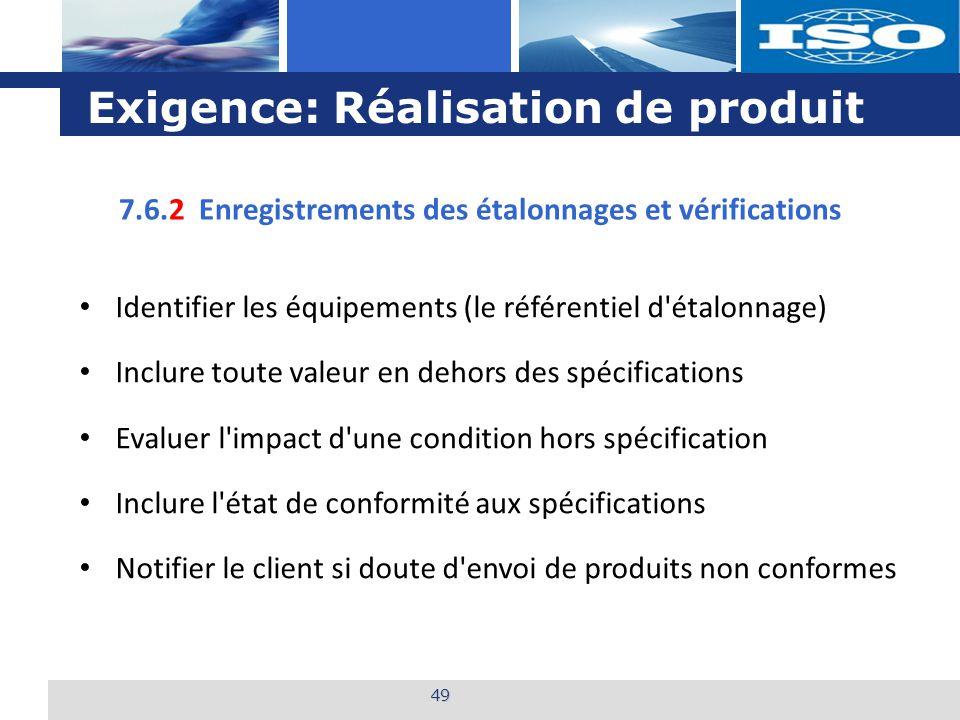 L o g o Exigence: Réalisation de produit 49 7.6.2 Enregistrements des étalonnages et vérifications Identifier les équipements (le référentiel d'étalon