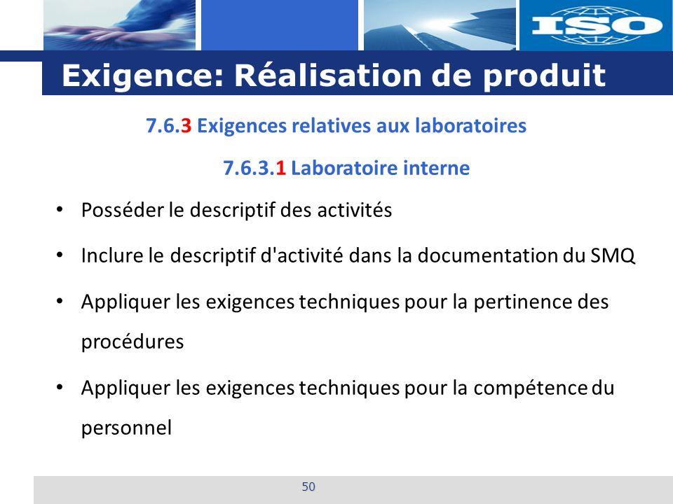 L o g o Exigence: Réalisation de produit 50 7.6.3 Exigences relatives aux laboratoires Posséder le descriptif des activités Inclure le descriptif d'ac