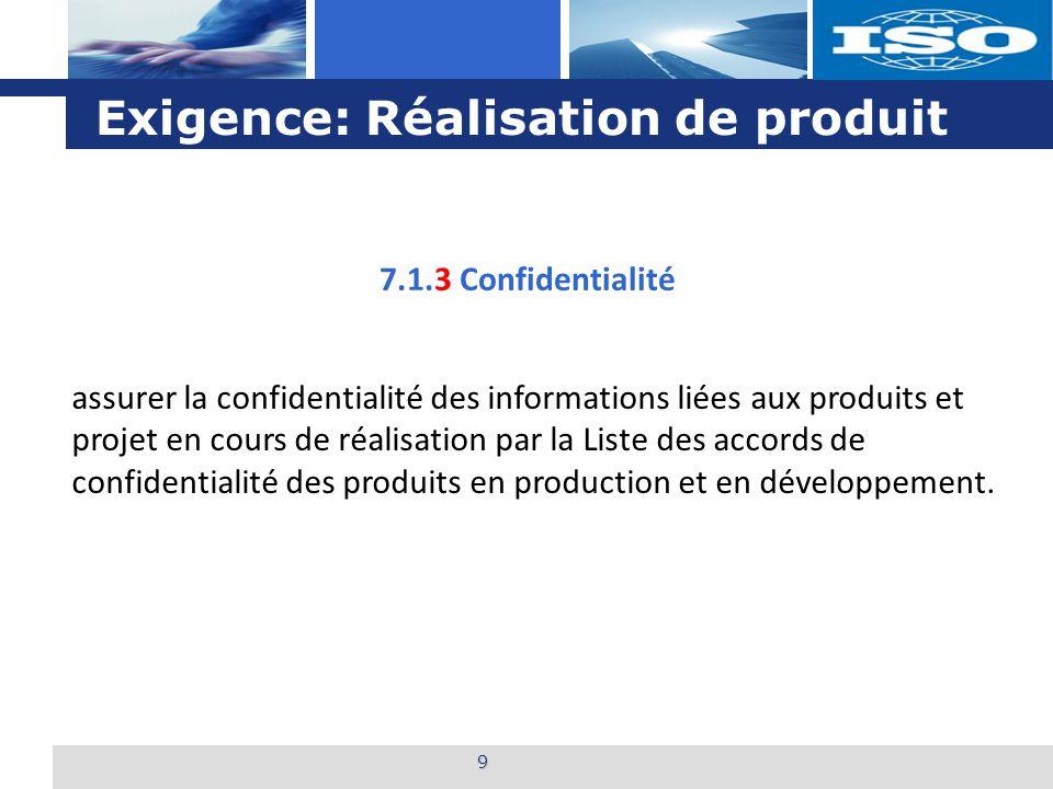 L o g o Exigence: Réalisation de produit 9 assurer la confidentialité des informations liées aux produits et projet en cours de réalisation par la Liste des accords de confidentialité des produits en production et en développement.