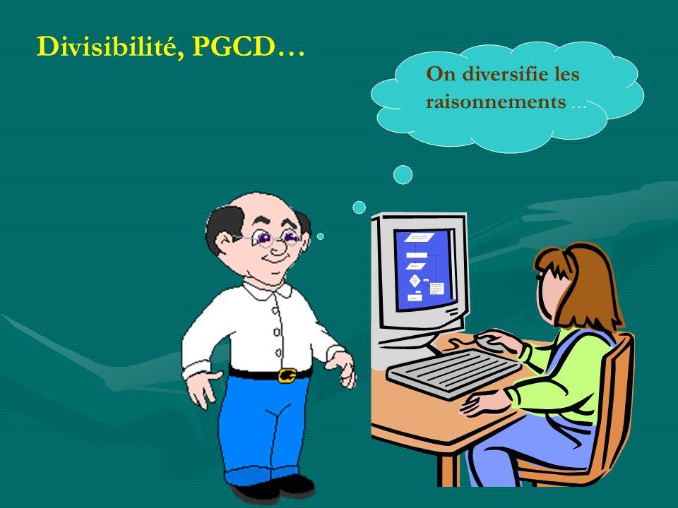 On diversifie les raisonnements … Divisibilité, PGCD…
