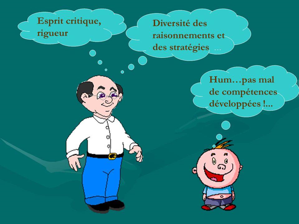 Diversité des raisonnements et des stratégies … Esprit critique, rigueur Hum…pas mal de compétences développées !...