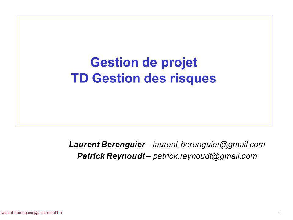 laurent.berenguier@u-clermont1.fr 22 Formation ISIMA – gestion de projet Gestion de projet Les risques n R1 : interface de géo-localisation (P=2, G=4 => C=12) m Infaisabilité, surcoûts, dérive en délais n Préventives n Faire un POC avant de s'engager n Segmenter le projet en 2 modules (géo-loc) / 2 phases (analyse / réal) n Impliquer le cotraitant dans le résultat n Identifier les autres solutions techniques n Borner l'engagement ou le faire porter par la MOA n Curatives : n Contacter les concurrents du cotraitant et tester leurs solutions n Refaire les interfaces (?) n Revoir le périmètre du cotraitnt n Contingentes : n Impliquer la direction pour renégociation avec la MOA n En faire un projet vitrine & monter un appel de fonds extérieurs